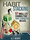 Habit Stacking: 97 Small Life Chang...
