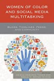 img - for Women of Color and Social Media Multitasking: Blogs, Timelines, Feeds, and Community book / textbook / text book