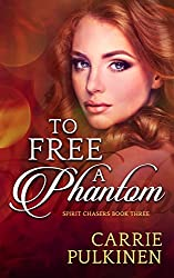To Free a Phantom (Spirit Chasers Book 3)