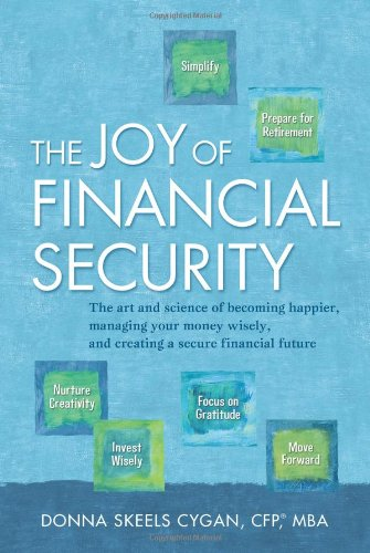 The Joy of Financial Security: The art and science of becoming happier, managing your money wisely, and creating a secure financial future. -