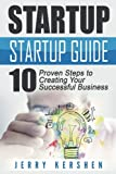 img - for Startup: Startup Guide: 10 Proven Steps to Creating Your Successful Business Startup (Entrepreneurs Guide, Successful Startup, Business Plan) book / textbook / text book