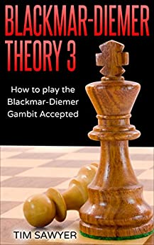Blackmar-Diemer Theory 3: How to Play the Blackmar-Diemer Gambit Accepted (Chess BDG) by [Sawyer, Tim]