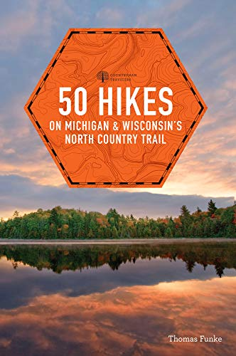 50 Hikes on Michigan & Wisconsin's North Country Trail (Explorer's 50 Hikes) ()
