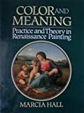 Color and Meaning : Practice and Theory in Renaissance Painting, Hall, Marcia B., 0521392225
