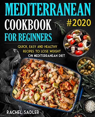 Mediterranean Cookbook For Beginners: Quick, Easy and Healthy Recipes To Lose Weight On Mediterranean Diet best to buy
