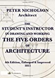 The Student's Instructor in Drawing and Working the Five Orders of Architecture, Peter Nicholson, 0989747727