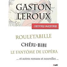 Les Oeuvres Majeures de Gaston Leroux: 39 titres, dont les aventures complètes de Rouletabille et Chéri-Bibi