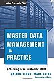 Master Data Management in Practice: Achieving True