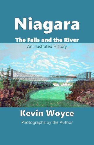 Niagara: The Falls and the River: An Illustrated History by Kevin Woyce - Shopping Niagara Mall