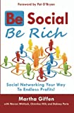 Be Social Be Rich: Social Networking Your Way to Endless Profits!
