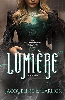 Lumière (The Illumination Paradox Book 1) by [Garlick, Jacqueline E.]