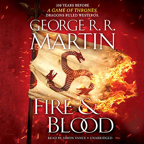 Fire & Blood: 300 Years Before A Game of Thrones (A Targaryen History) by Random House Audio
