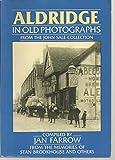 img - for Aldridge in Old Photographs (Britain in Old Photographs) book / textbook / text book