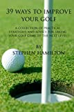 img - for 39 Ways to Improve Your Golf: A Collection of Practical Strategies and Advice for Taking Your Golf game to the Next Level book / textbook / text book