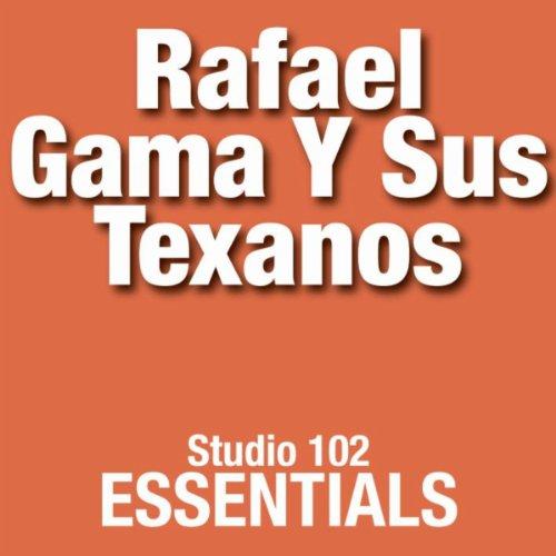 .com: Rafael Gama Y Sus Texanos: Studio 102 Essentials: Rafael Gama
