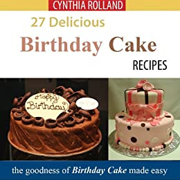 27 Delicious Birthday Cake Recipes By Rolland Cynthia