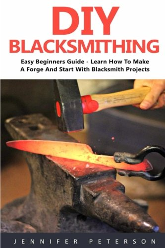 diy-blacksmithing-easy-beginners-guide-learn-how-to-make-a-forge-and-start-with-blacksmith-projects-