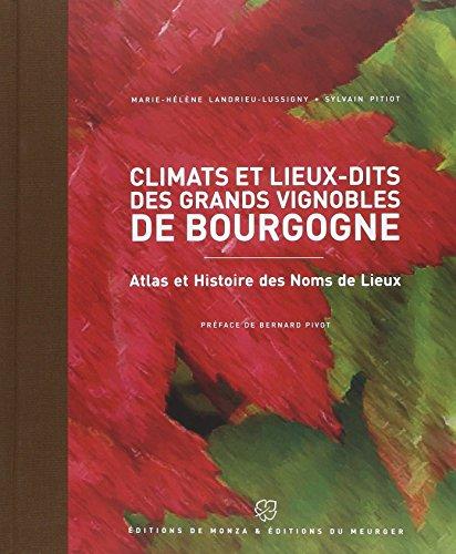 Climats et lieux-dits des grands vignobles de Bourgogne : Atlas et Histoire des Noms de Lieux