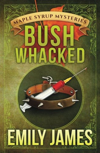 Bushwhacked (Maple Syrup Mysteries) (Volume 2)