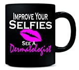 Improve Your Selfies See A Dermatologist Dermatology Med Spa - Mug