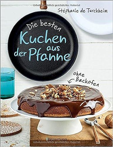Die Besten Kuchen Aus Der Pfanne Backen Ohne Backofen Tolle Neue