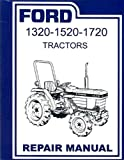 FOR RESTORERS, MECHANICS AND OWNERS - FACTORY REPAIR SHOP & SERVICE MANUAL For FORD TRACTOR Models 1320, 1520 and 1720