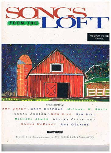 Songs From the Loft Medium Voice Range Songbook Featurin Amy Grant, Gary Chapman, Michael W. Smith, Susan Ashton, Wes King, Kim Hill, Michael James, Ashley Cleveland, Donna Mcelroy, Amy Delaine