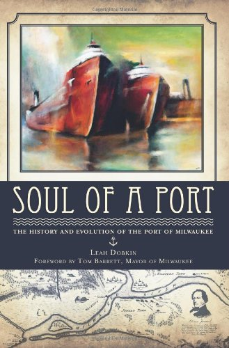 Soul of a Port:: The History and Evolution of the Port of Milwaukee (Landmarks) (Road History Milwaukee)