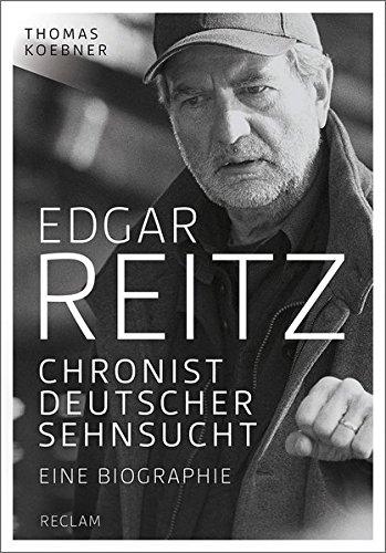 Edgar Reitz: Chronist deutscher Sehnsucht. Eine Biographie Gebundenes Buch – 27. Februar 2015 Thomas Koebner Reclam Philipp jun. GmbH