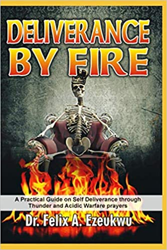 DELIVERANCE BY FIRE: A Practical Guide on Self