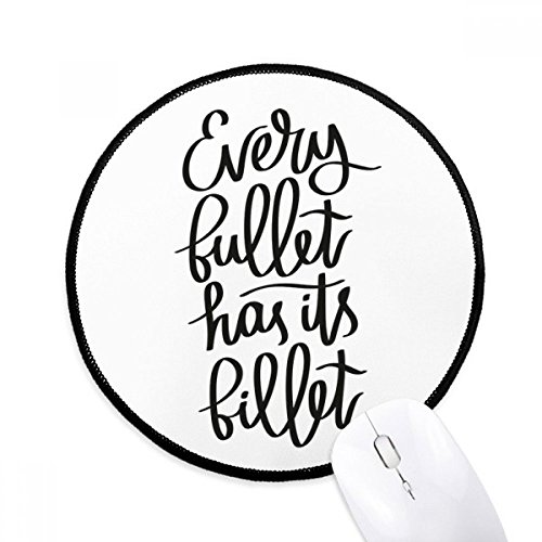 - Every Bullet Has Its Billet Quote Round Non-Slip Mousepads Black Titched Edges Game Office Gift