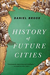 A History of Future Cities by Daniel Brook (2014-04-21)