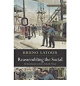 [ REASSEMBLING THE SOCIAL: AN INTRODUCTION TO ACTOR-NETWORK-THEORY[ REASSEMBLING THE SOCIAL: AN INTRODUCTION TO ACTOR-NETWORK-THEORY ] BY LATOUR, BRUNO ( AUTHOR )NOV-01-2007 PAPERBACK ] Reassembling the Social: An Introduction to Actor-Network-Theory[ REASSEMBLING THE SOCIAL: AN INTRODUCTION TO ACTOR-NETWORK-THEORY ] By Latour, Bruno ( Author )Nov-01-2007 Paperback By Latour, Bruno ( Author ) Nov-2007 [ Paperback ]