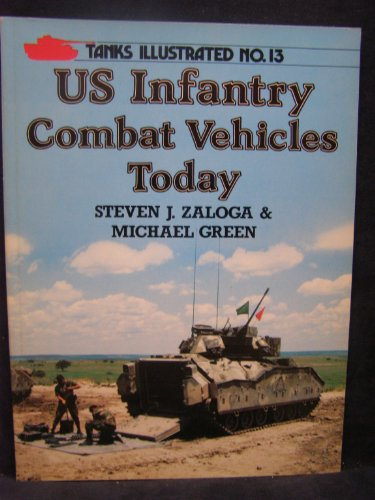 Infantry Combat Vehicle - U.S. Infantry Combat Vehicles Today (Tanks Illustrated)