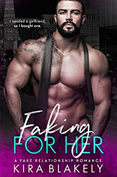 Faking For Her: A Fake Relationship Romance by [Blakely, Kira]