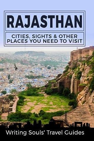 Rajasthan: Cities, Sights & Other Places You Need To Visit (India, Mumbai, Delhi, Bengaluru, Hyderabad, Rajasthan, Chennai) (Volume (India Rajasthan)