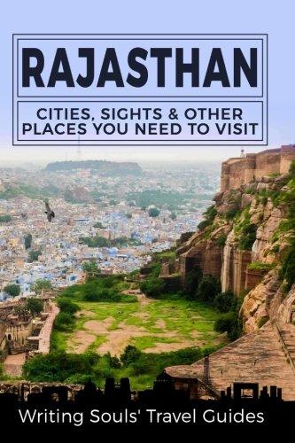 Rajasthan: Cities, Sights & Other Places You Need To Visit (India, Mumbai, Delhi, Bengaluru, Hyderabad, Rajasthan, Chennai) (Volume 6)