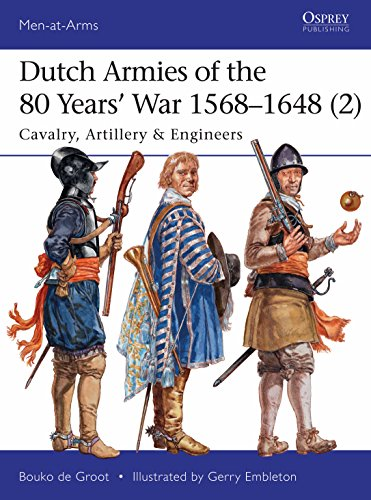 Dutch Armies of the 80 Years? War 1568?1648 (2): Cavalry, Artillery & Engineers (Men-at-Arms)