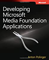 Developing Microsoft Media Foundation Applications Front Cover