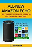 All-New Amazon Echo: The Complete User Guide - Learn to Use Your Echo Like A Pro: Includes Alexa Skills, Tips & Tricks (Alexa & Echo Setup, Tips and Tricks Book 1)