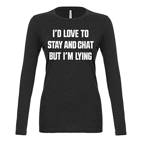 Womens I'd Love to Stay and Chat but I'm Lying Long Sleeve T-Shirt Charcoal Grey Medium (Starbucks Coffee Costume)