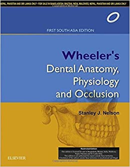Wheelers Dental Anatomy Physiology And Occlusion 1st South Asia Edition Stanley J Nelson 9788131240373 Amazon Books
