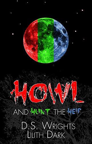 HOWL and HUNT the HEIR: HOWL 1-3 (Dark World Book 1)