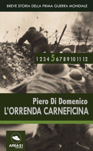 Breve storia della Prima Guerra Mondiale vol.5: L'Orrenda Carneficina (Italian Edition)