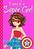 Diary of a SUPER GIRL – Book 1 – The Ups and Downs of Being Super: Books for Girls 9-12