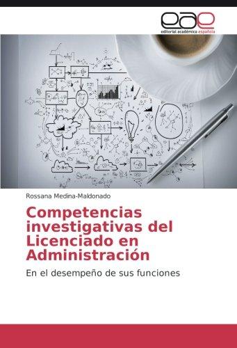 Descargar Libro Competencias Investigativas Del Licenciado En Administración: En El Desempeño De Sus Funciones Rossana Medina-maldonado