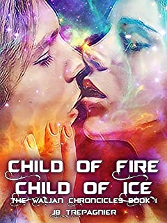 Child of Fire, Child of Ice: A Sci-Fi Romance Series (The Waljan Chronicles Book 1)