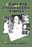 Dad's War with the United States Marines, Peter H. Green, 1596635010