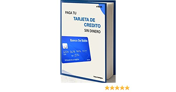 Paga tu tarjeta de credito sin dinero (Spanish Edition)
