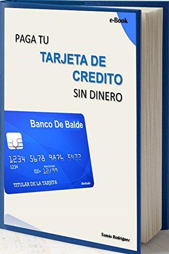 Paga tu tarjeta de credito sin dinero (Spanish Edition) (Tarjeta De Credito)